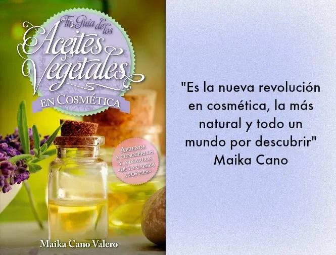 aceites1 - Aceites vegetales en cosmética: entrevista a la autora Maika Cano