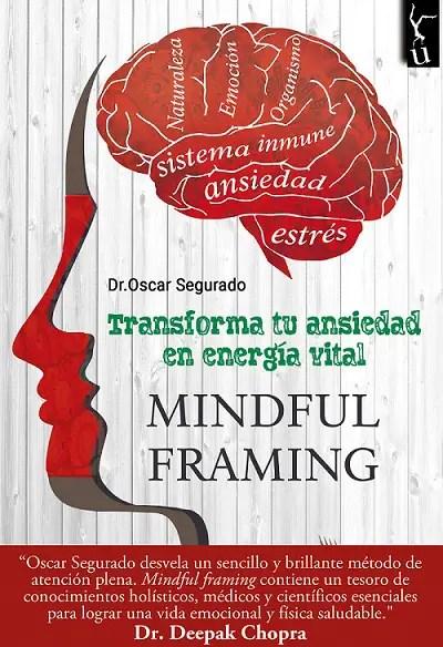 Mindful Framing - Tranforma tu ansiedad en energía vital con el Mindful Framing. Entrevista al Dr. Oscar Segurado
