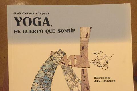 Yoga, el cuerpo que sonríe, el libro de Juan Carlos Márquez