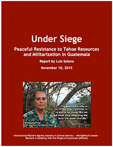 Under Siege: Under Siege: Peaceful Resistance to Tahoe Resources and Militarization in Guatemala
