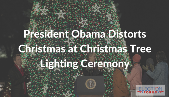 President Obama Distorts Christmas at Christmas Tree Lighting Ceremony