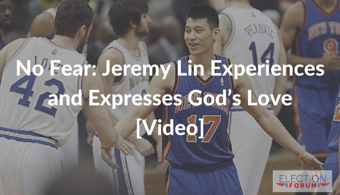 No Fear: Jeremy Lin Experiences and Expresses God's Love [Video]