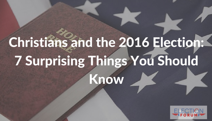 Christians and the 2016 Election: 7 Surprising Things You Should Know