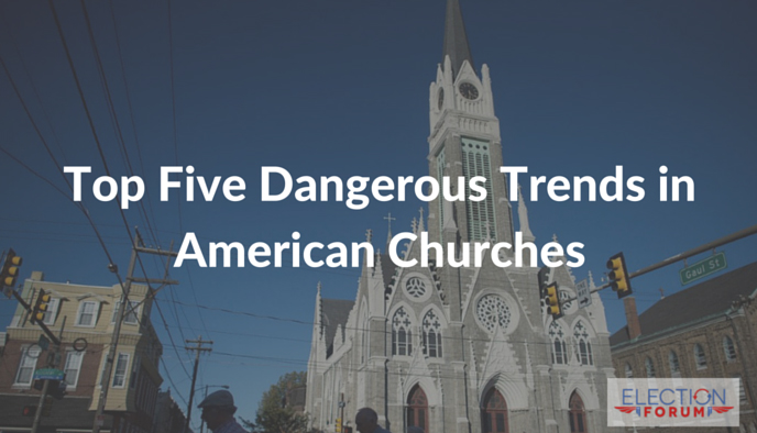 Top Five Dangerous Trends in American Churches