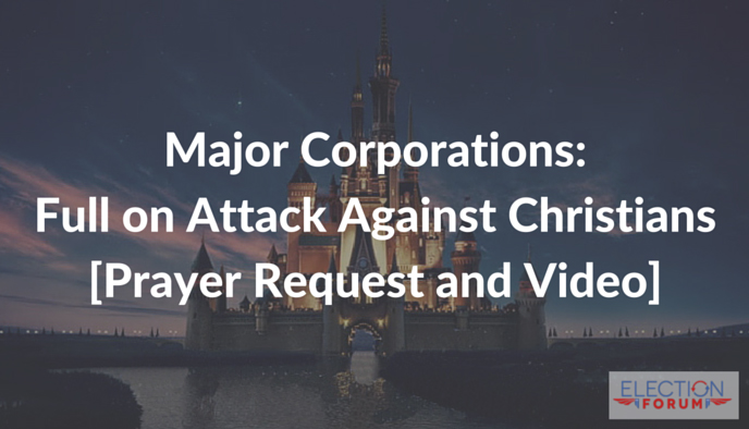 Major Corporations: Full on Attack Against Christians [Prayer Request and Video]
