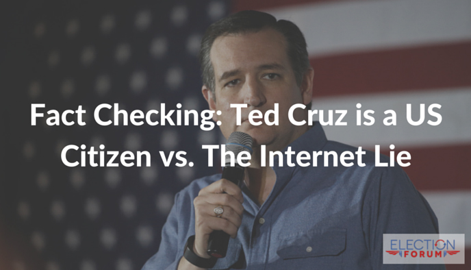 Fact Checking: Ted Cruz is a US Citizen vs. The Internet Lie