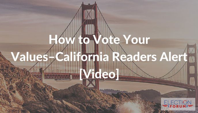 How to Vote Your Values–California Readers Alert [Video]