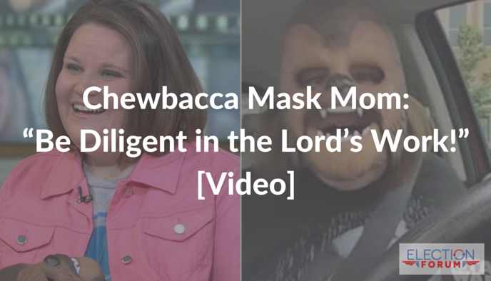 """Chewbacca Mask Mom: """"Be Diligent in the Lord's Work!"""" [Video]"""