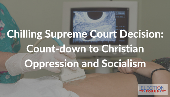 Chilling Supreme Court Decision: Count-down to Christian Oppression and Socialism