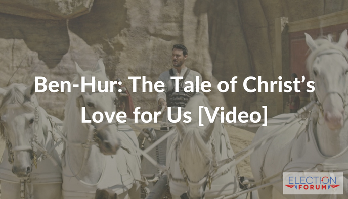Ben-Hur: The Tale of Christ's Love for Us [Video]
