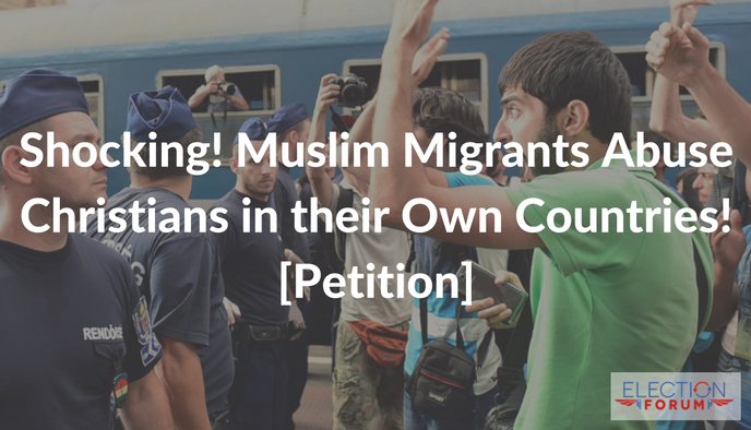 Shocking! Muslim Migrants Abuse Christians in their Own Countries! [Petition]