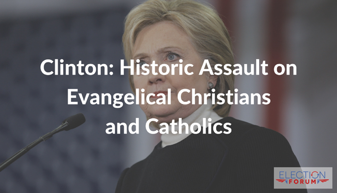 Clinton: Historic Assault on Evangelical Christians and Catholics