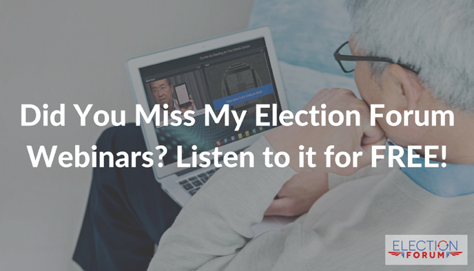Did You Miss My Election Forum Webinars? Listen to it for FREE!