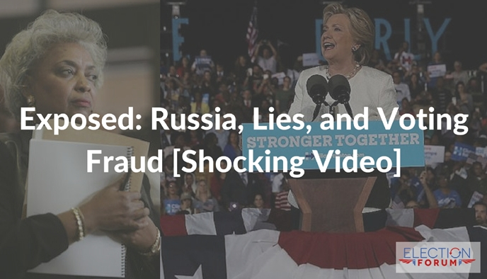Exposed: Russia, Lies, and Voting Fraud [Shocking Video]