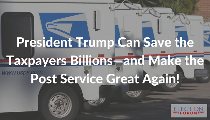 President Trump Can Save the Taxpayers Billions—and Make the Post Service Great Again!