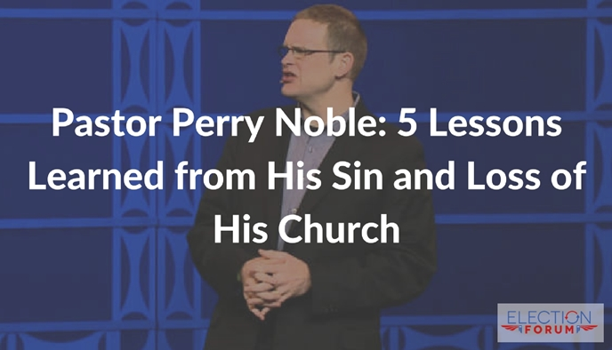 Pastor Perry Noble: 5 Lessons Learned from His Sin and Loss of His Church