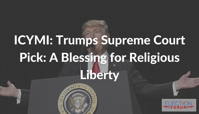 ICYMI: Trumps Supreme Court Pick: A Blessing for Religious Liberty