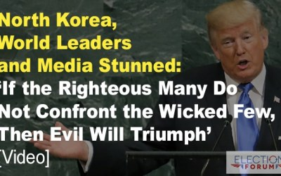 North Korea, World Leaders and Media Stunned: 'If the Righteous Many Do Not Confront the Wicked Few, Then Evil Will Triumph' [Video]