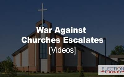 War Against Churches Escalates [Videos]