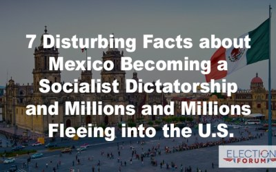 7 Disturbing Facts about Mexico Becoming a Socialist Dictatorship with Millions upon Millions Fleeing into the U.S.