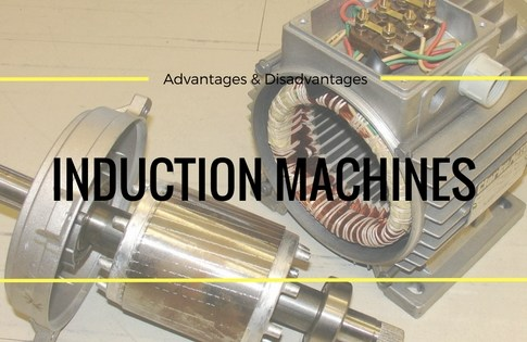 Advantages And Disadvantages of Induction Machines