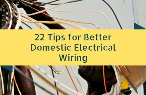 22 Tips for Better Domestic Electrical Wiring