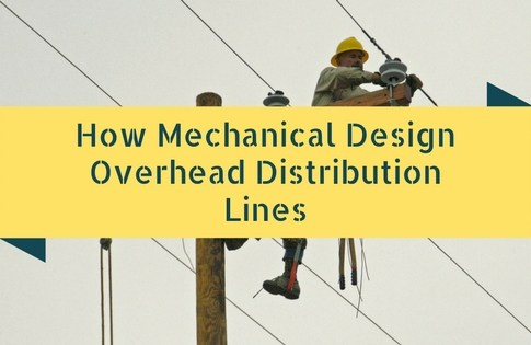 How Mechanical Design Overhead Distribution Lines