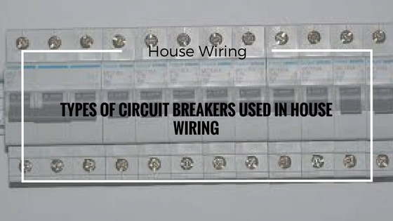 types of circuit breakers used in house wiring rh electricalpowerenergy com types of house wiring cables types of house wiring in hindi