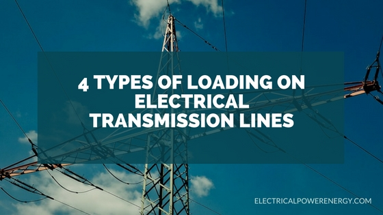 4 Types of Loading on Electrical Transmission Lines