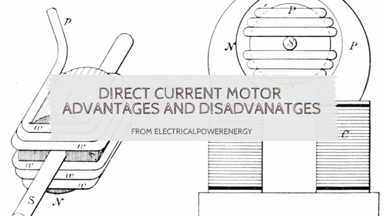 Direct Current Motor Advantages and Disadvantages