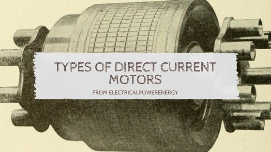 Types of Direct Current Motors