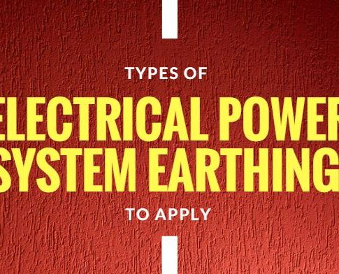 Types of Electrical Power System Earthing To Apply