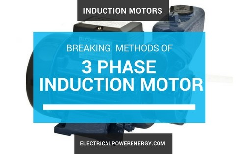 Three Phase Induction Motor Breaking Methods ( 3 Types)