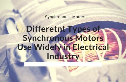 Differetnt Types of Synchronous Motors Use Widely in Electrical Industry