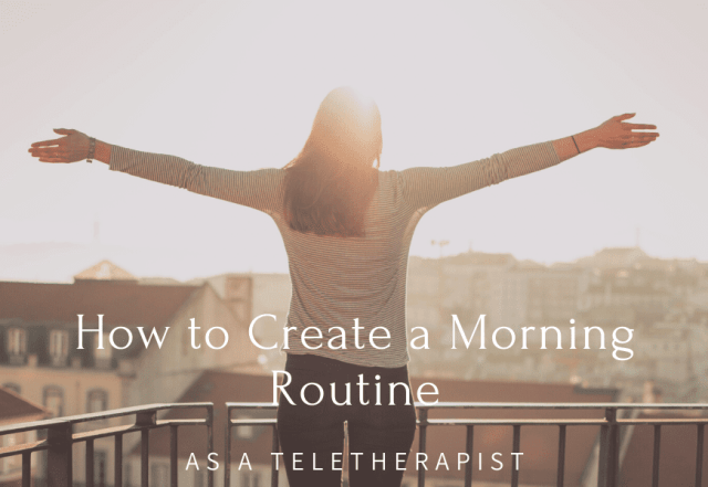 morning routine as a teletherapist