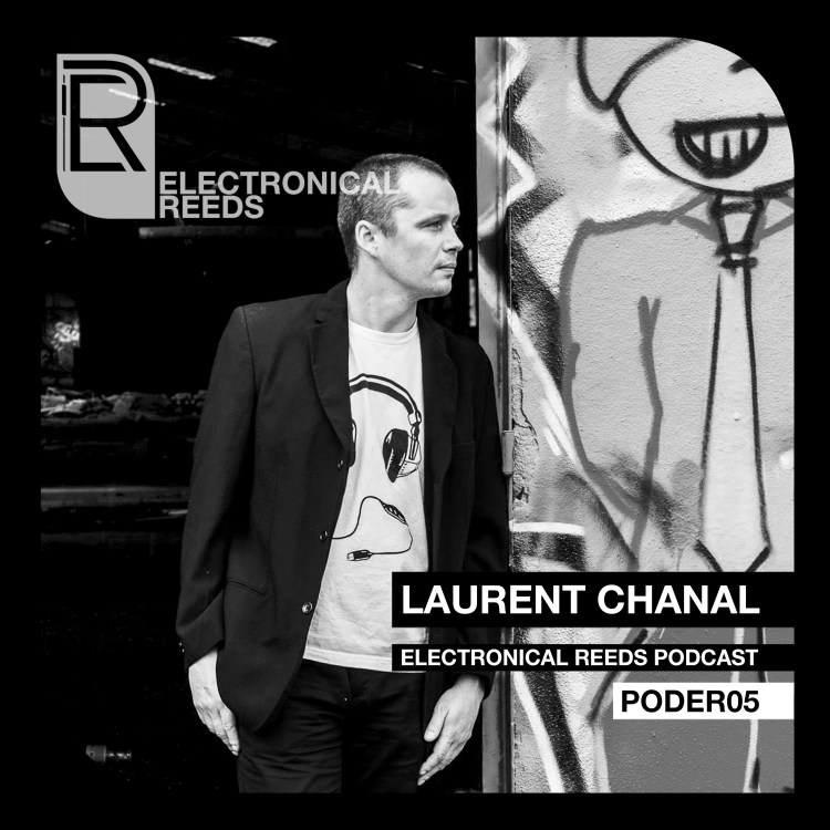 Laurent Chanal – Electronical Reeds Podcast #05