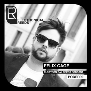 Felix Cage – Electronical Reeds Podcast #09
