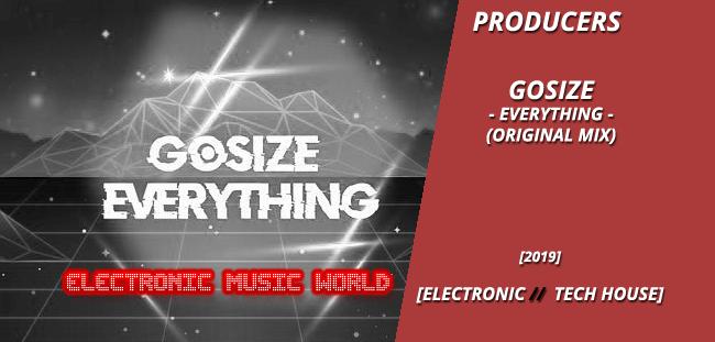 PRODUCERS: Gosize – Everything (Original Mix)