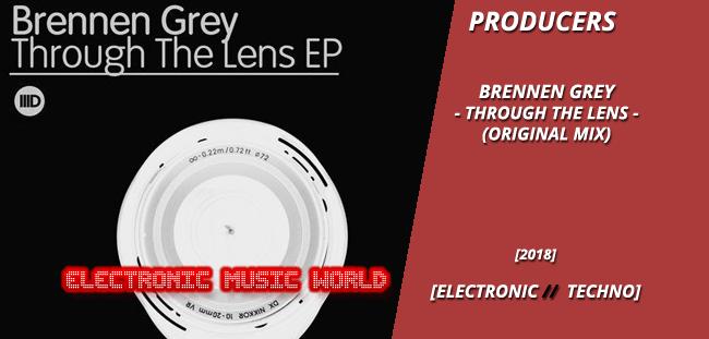 PRODUCERS: Brennen Grey – Through the Lens (Original Mix)