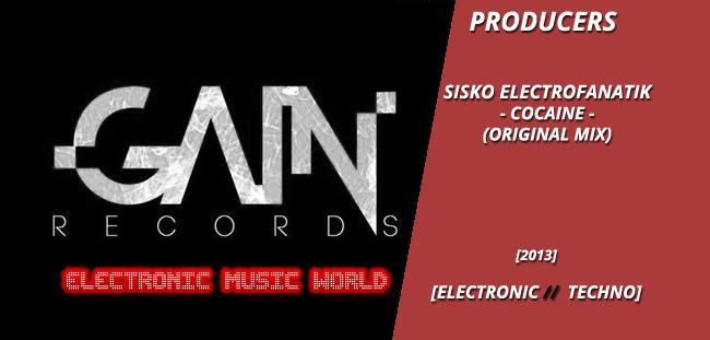 PRODUCERS: Sisko Electrofanatik – Cocaine (Original Mix)