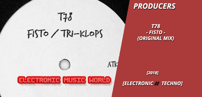 PRODUCERS: T78 – Fisto (Original Mix)