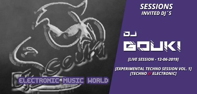 SESSIONS: Dj GouKi (12-06-2019) Live Session – Experimental Techno Session Vol. 1