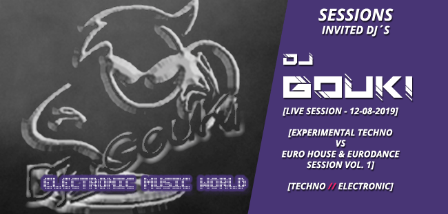 sessions_invited_djs_dj_gouki_12_08_2019_live_session_-_experimental_techno_vs_euro_house__eurodance_session_vol.1