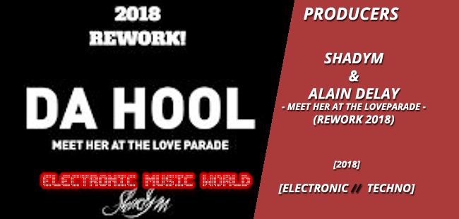 PRODUCERS: Shadym & Alain Delay – Meet Her At The Loveparade (Rework2018)