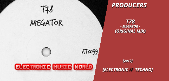 PRODUCERS: T78 – Megator (Original Mix)
