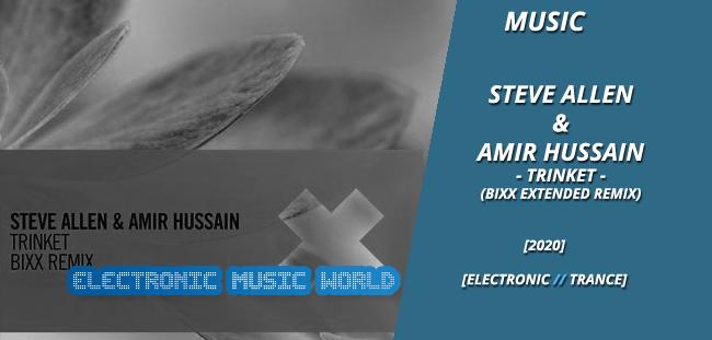MUSIC: Steve Allen & Amir Hussain – Trinket (BiXX Extended Remix)