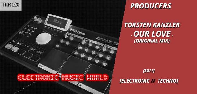 PRODUCERS: Torsten Kanzler – Our Love (Original Mix)