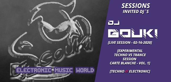 SESSIONS: Dj Gouki (02-16-2020) Live Session – Experimental Techno Vs Trance (Carte Blanche) Session Vol. 1