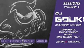 sessions_invited_djs_dj_gouki_02_16_2020_live_session_-_experimental_techno_vs_trance_session_vol.1_carte_blanche