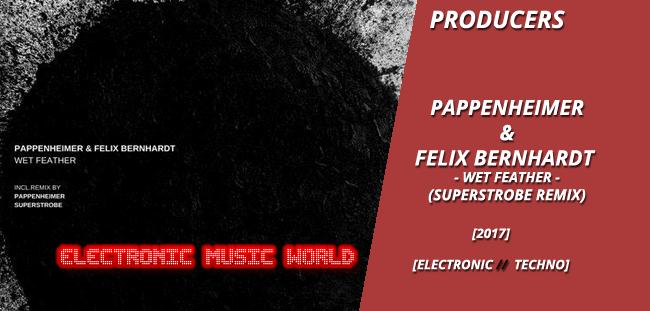 PRODUCERS: Pappenheimer & Felix Bernhardt – Wet Feather (Superstrobe Remix)